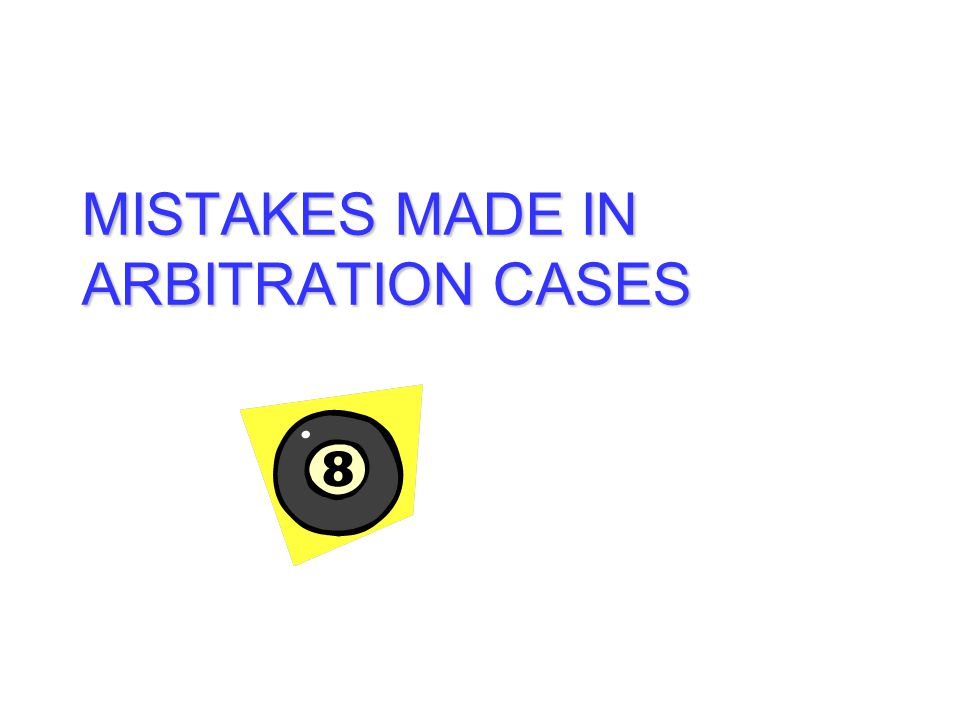 MISTAKES MADE IN ARBITRATION CASES