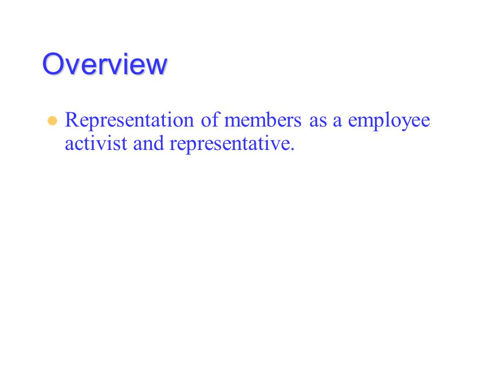 Overview Representation of members as a employee activist and representative.