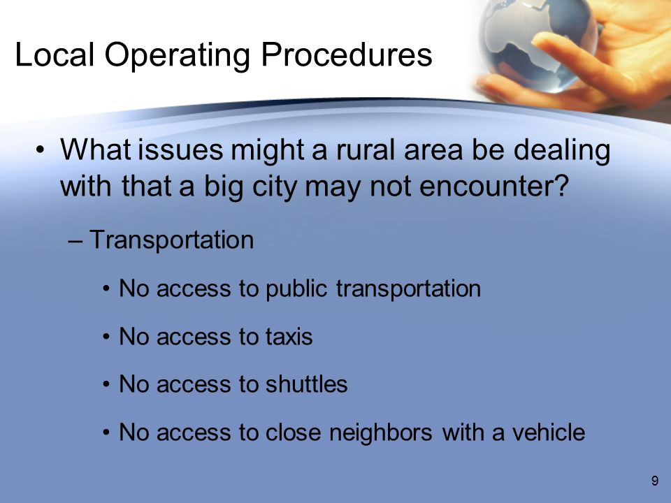 9 Local Operating Procedures What issues might a rural area be dealing with that a big city may not encounter.