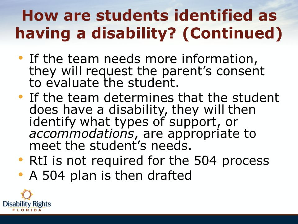 How are students identified as having a disability? (Continued) If the team needs more information, they will request the parent's consent to evaluate