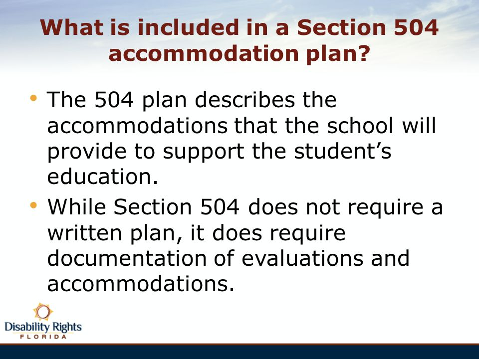 What is included in a Section 504 accommodation plan? The 504 plan describes the accommodations that the school will provide to support the student's