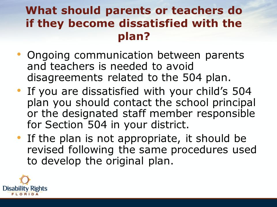 What should parents or teachers do if they become dissatisfied with the plan? Ongoing communication between parents and teachers is needed to avoid di