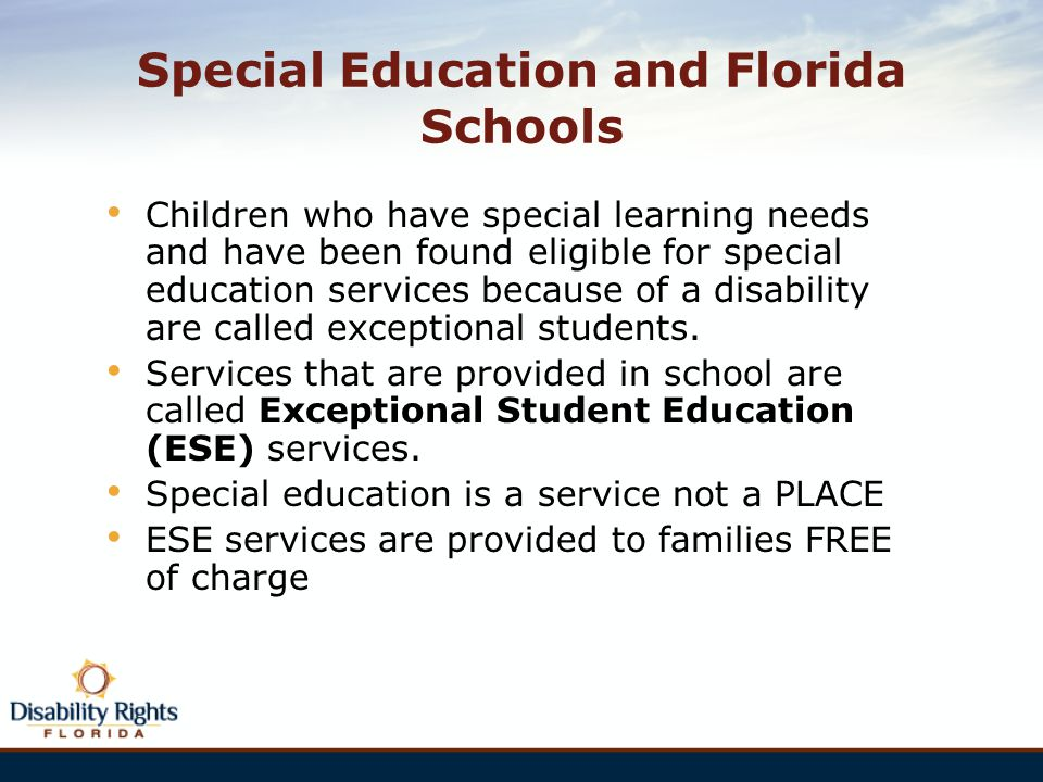 Special Education and Florida Schools Children who have special learning needs and have been found eligible for special education services because of