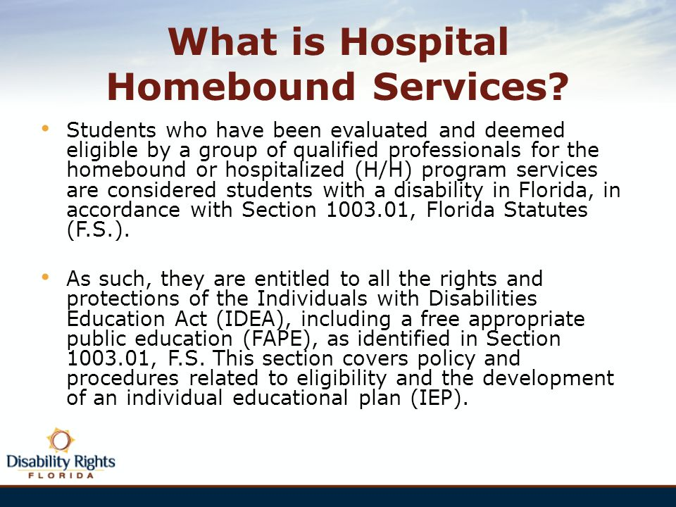 What is Hospital Homebound Services? Students who have been evaluated and deemed eligible by a group of qualified professionals for the homebound or h