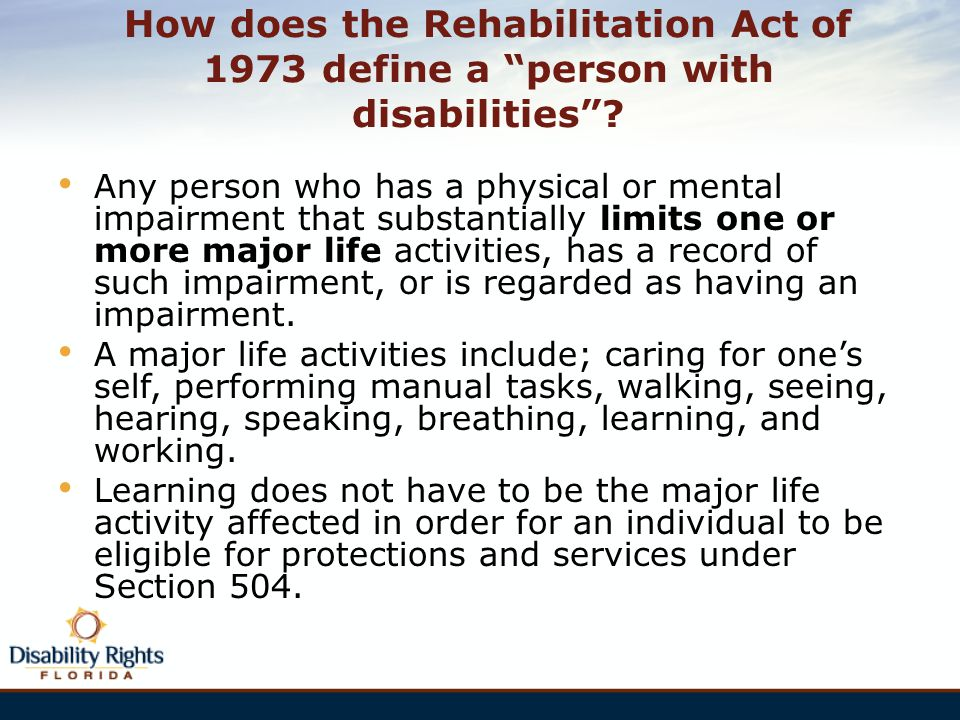 "How does the Rehabilitation Act of 1973 define a ""person with disabilities""? Any person who has a physical or mental impairment that substantially lim"