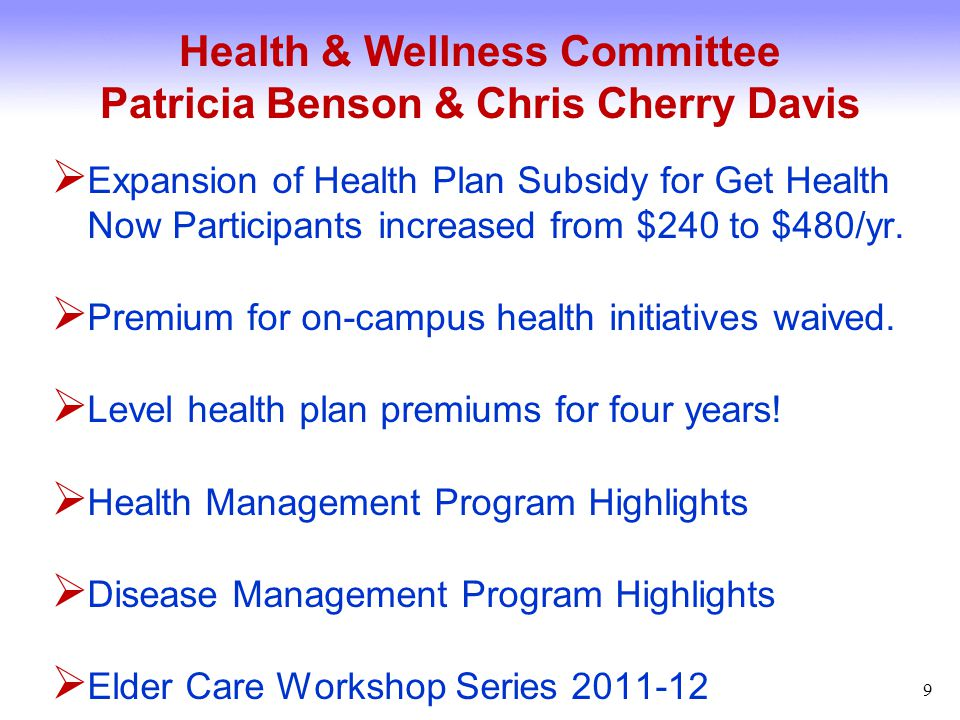 Health & Wellness Committee Patricia Benson & Chris Cherry Davis  Expanded health plan subsidy for part-time employees from $108/mo to 50% of FT subsidy.