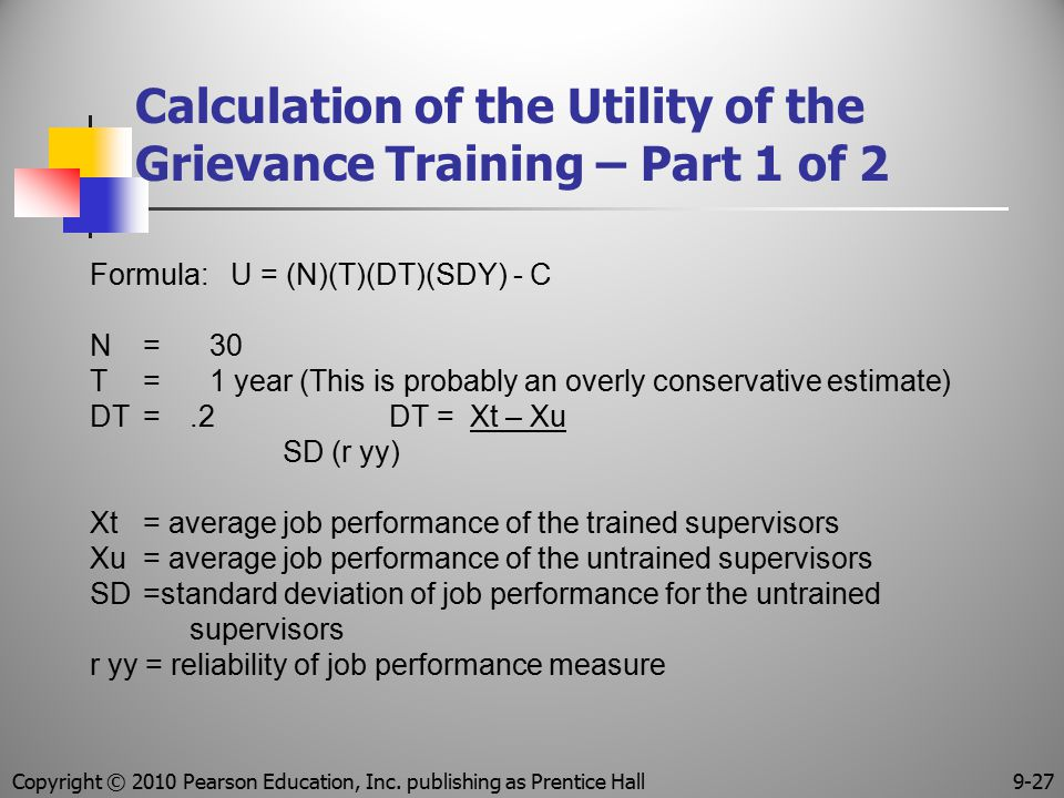 Calculation of the Utility of the Grievance Training – Part 1 of 2 Formula: U = (N)(T)(DT)(SDY) - C N = 30 T = 1 year (This is probably an overly cons