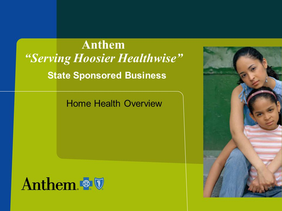 "Anthem ""Serving Hoosier Healthwise"" Home Health Overview State Sponsored Business"