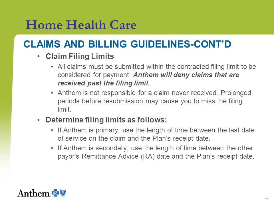 11 Home Health Care CLAIMS AND BILLING GUIDELINES-CONT'D Claim Filing Limits All claims must be submitted within the contracted filing limit to be considered for payment.