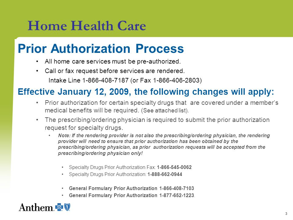 3 Home Health Care Prior Authorization Process All home care services must be pre-authorized. Call or fax request before services are rendered. Intake