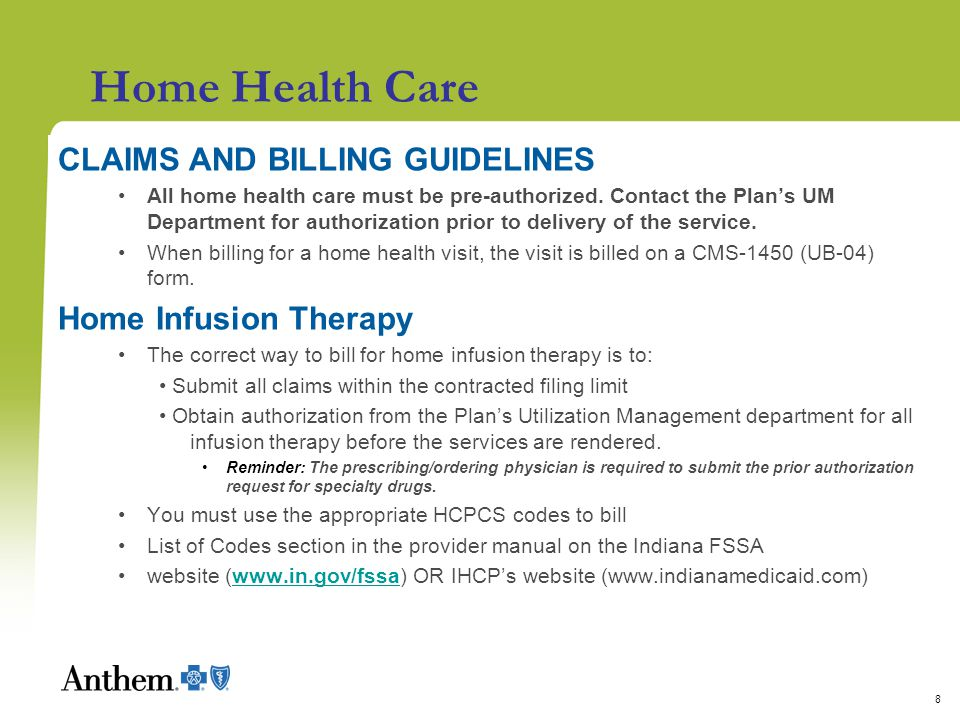 8 Home Health Care CLAIMS AND BILLING GUIDELINES All home health care must be pre-authorized. Contact the Plan's UM Department for authorization prior