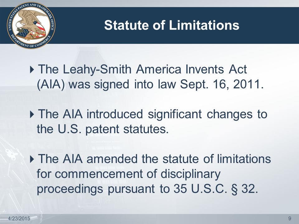 Statute of Limitations (cont'd)  Prior to enactment of the AIA, disciplinary actions for violations of the USPTO Code of Professional Responsibility were subject to a five-year statute of limitations pursuant to 28 U.S.C.