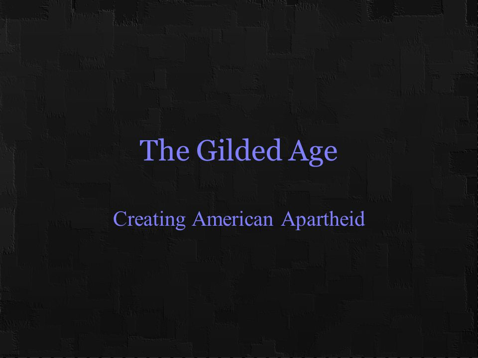 The Gilded Age Creating American Apartheid