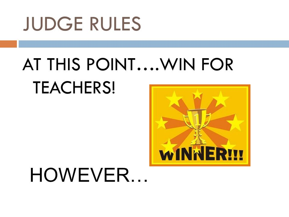 JUDGE RULES AT THIS POINT….WIN FOR TEACHERS! HOWEVER…