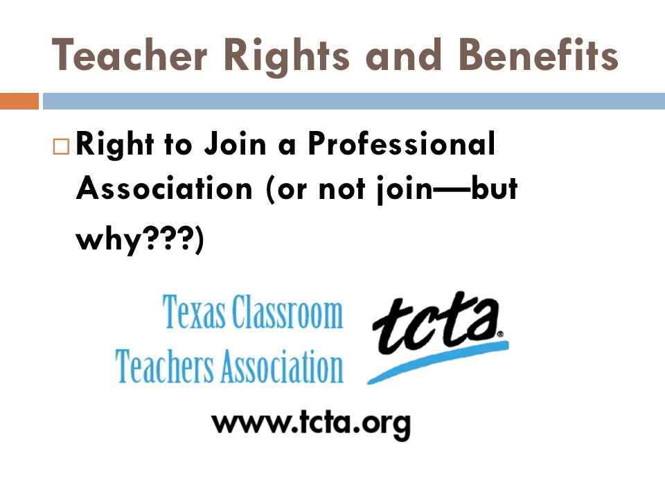 Teacher Rights and Benefits  Right to Join a Professional Association (or not join—but why???)