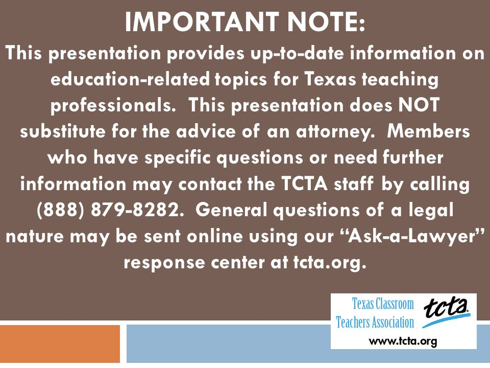 IMPORTANT NOTE: This presentation provides up-to-date information on education-related topics for Texas teaching professionals. This presentation does