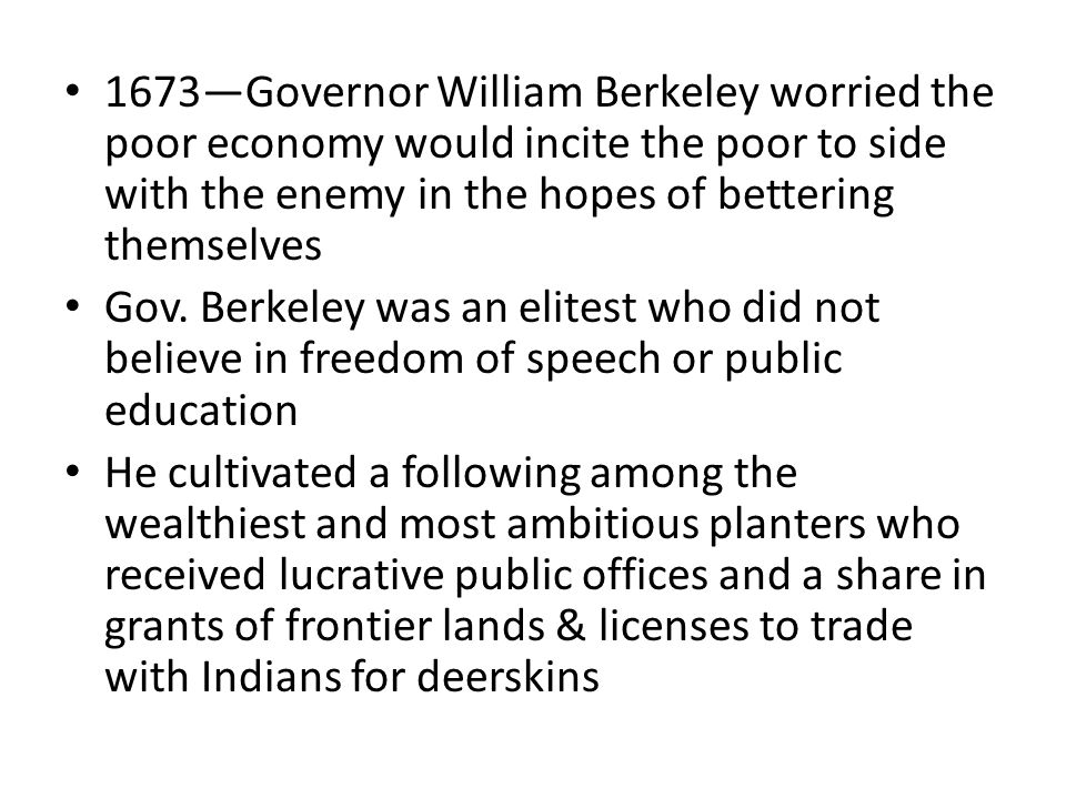 1673—Governor William Berkeley worried the poor economy would incite the poor to side with the enemy in the hopes of bettering themselves Gov.