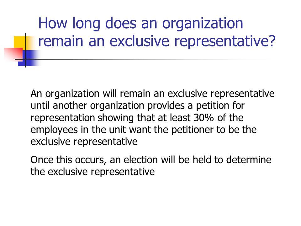 How long does an organization remain an exclusive representative? An organization will remain an exclusive representative until another organization p