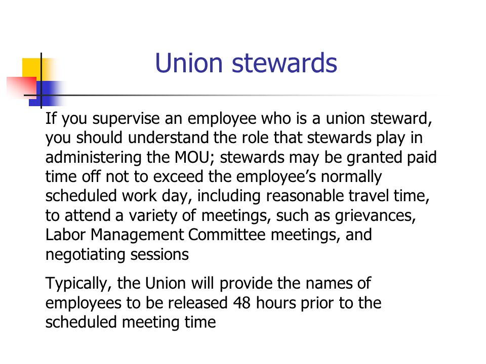 Union stewards If you supervise an employee who is a union steward, you should understand the role that stewards play in administering the MOU; stewar