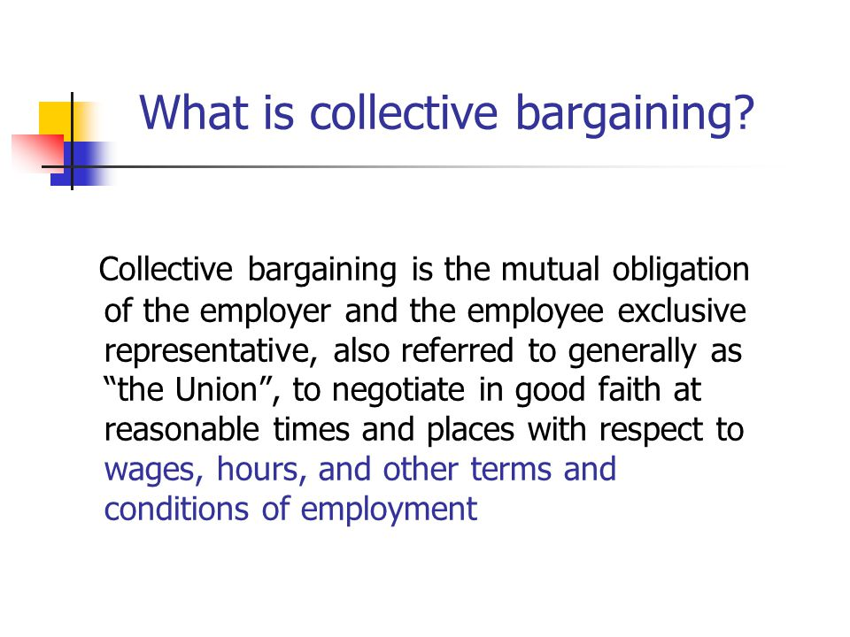 What is collective bargaining? Collective bargaining is the mutual obligation of the employer and the employee exclusive representative, also referred