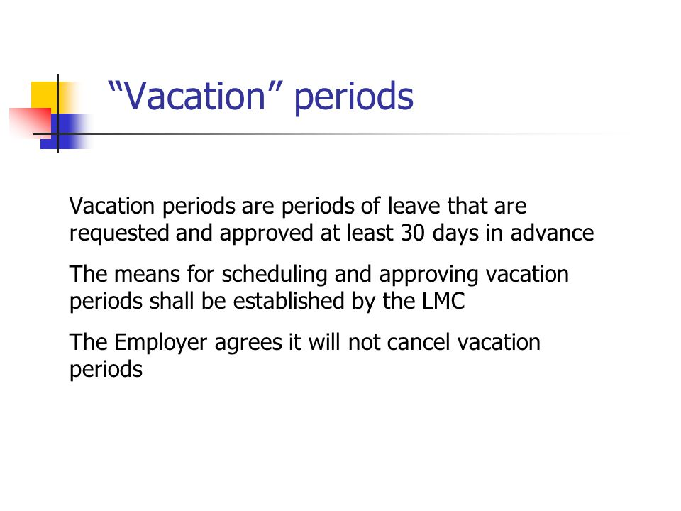 """""""Vacation"""" periods Vacation periods are periods of leave that are requested and approved at least 30 days in advance The means for scheduling and appr"""