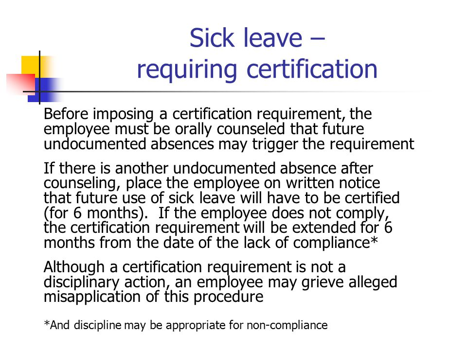 Sick leave – requiring certification Before imposing a certification requirement, the employee must be orally counseled that future undocumented absen