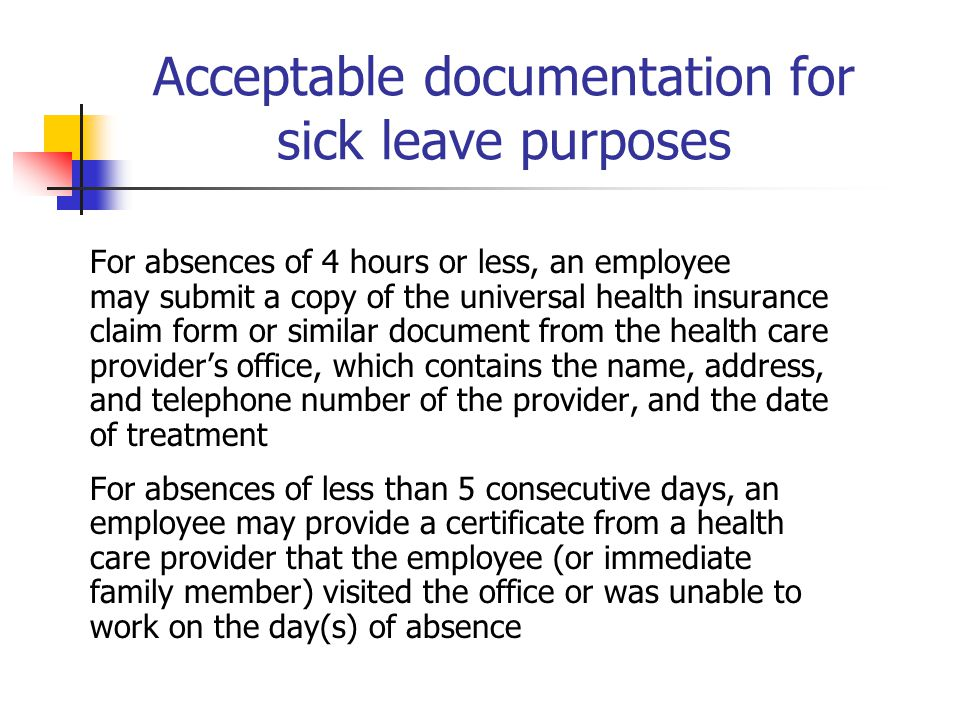 Acceptable documentation for sick leave purposes For absences of 4 hours or less, an employee may submit a copy of the universal health insurance clai