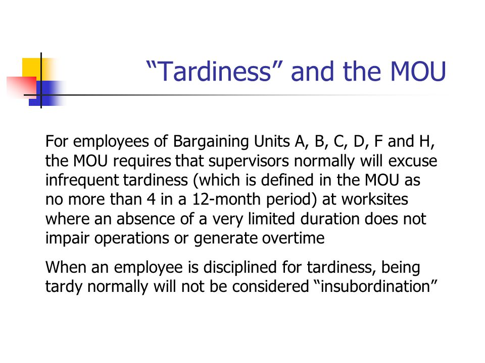 """""""Tardiness"""" and the MOU For employees of Bargaining Units A, B, C, D, F and H, the MOU requires that supervisors normally will excuse infrequent tardi"""