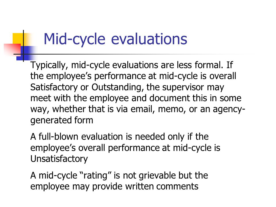 Mid-cycle evaluations Typically, mid-cycle evaluations are less formal. If the employee's performance at mid-cycle is overall Satisfactory or Outstand