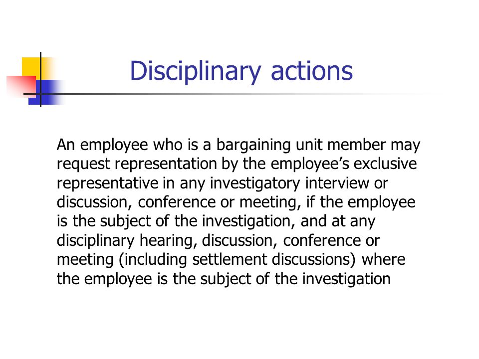 Disciplinary actions An employee who is a bargaining unit member may request representation by the employee's exclusive representative in any investig