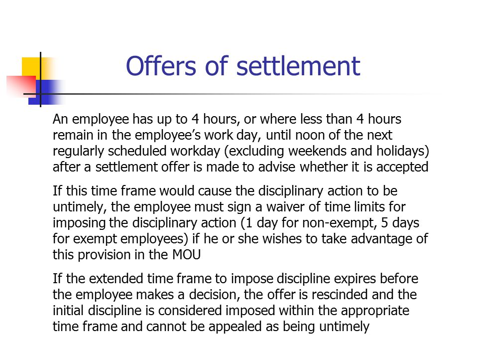 Offers of settlement An employee has up to 4 hours, or where less than 4 hours remain in the employee's work day, until noon of the next regularly sch