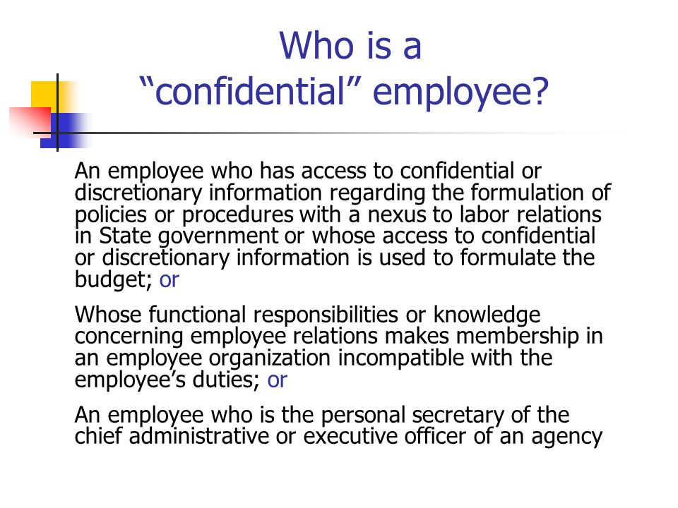 """Who is a """"confidential"""" employee? An employee who has access to confidential or discretionary information regarding the formulation of policies or pro"""