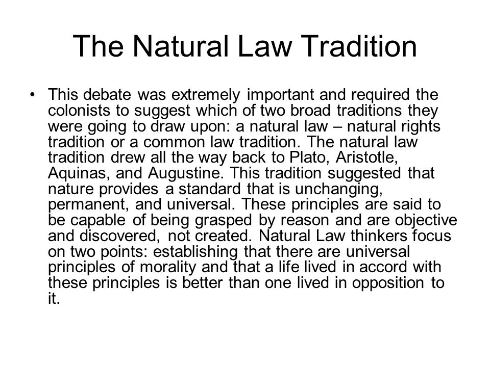 The Natural Law Tradition This debate was extremely important and required the colonists to suggest which of two broad traditions they were going to d