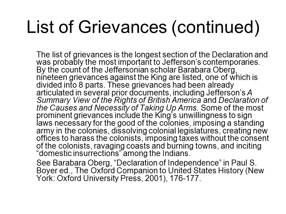 List of Grievances (continued) The list of grievances is the longest section of the Declaration and was probably the most important to Jefferson's con