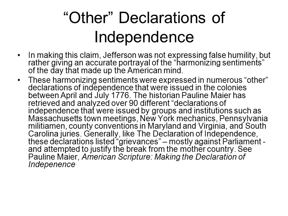 Other Declarations of Independence In making this claim, Jefferson was not expressing false humility, but rather giving an accurate portrayal of the harmonizing sentiments of the day that made up the American mind.