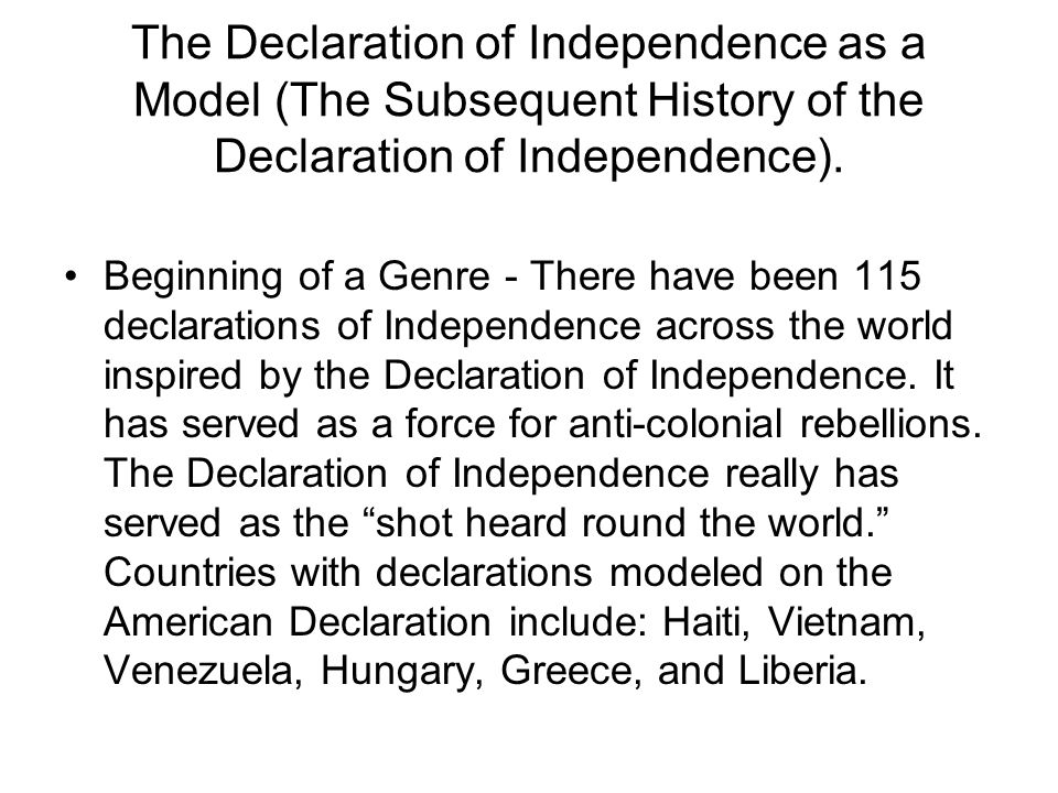 The Declaration of Independence as a Model (The Subsequent History of the Declaration of Independence). Beginning of a Genre - There have been 115 dec