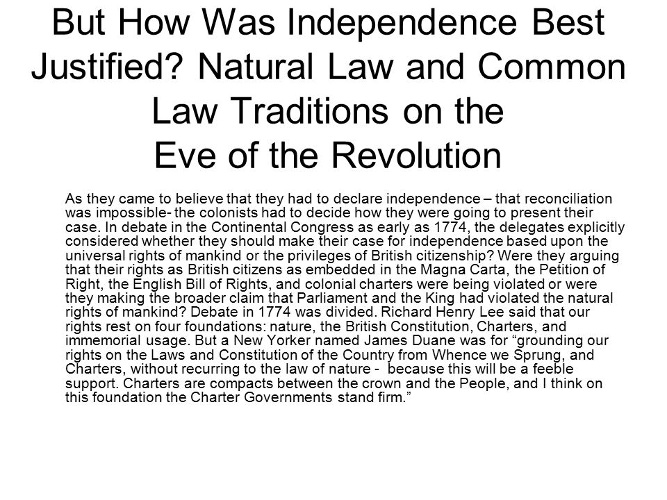 But How Was Independence Best Justified? Natural Law and Common Law Traditions on the Eve of the Revolution As they came to believe that they had to d