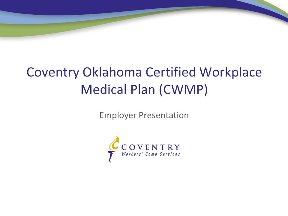 Employer Presentation Coventry Oklahoma Certified Workplace Medical Plan (CWMP)