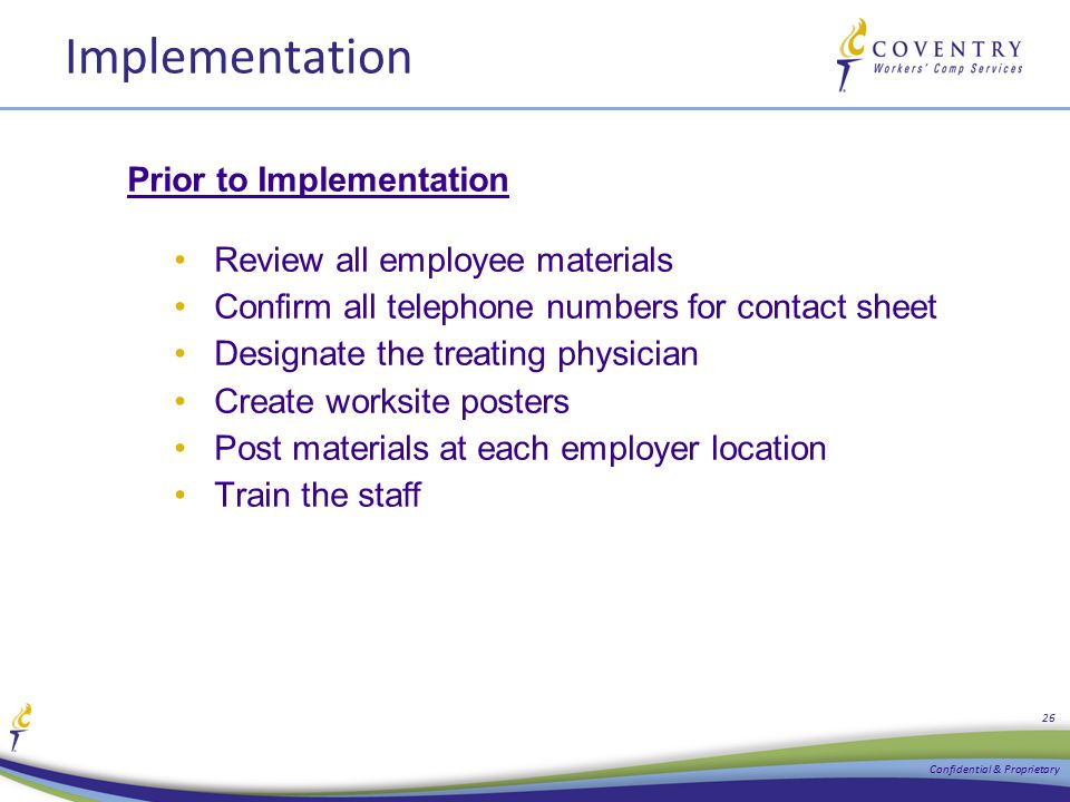 Implementation Prior to Implementation Review all employee materials Confirm all telephone numbers for contact sheet Designate the treating physician