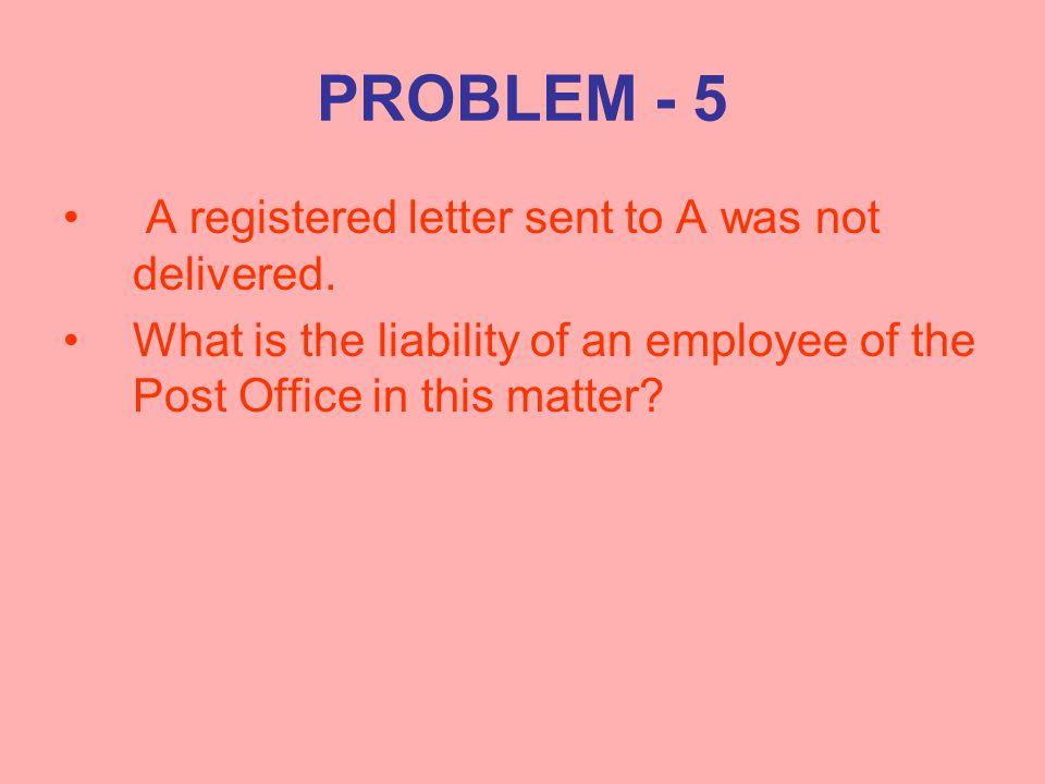 PROBLEM - 5 A registered letter sent to A was not delivered.