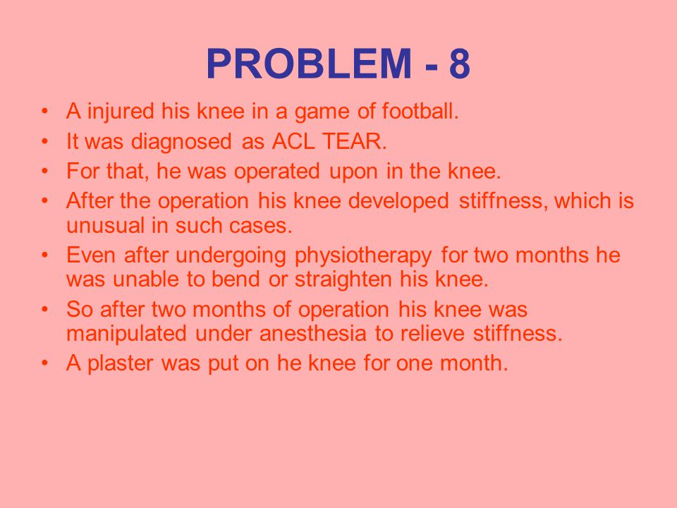 PROBLEM - 8 A injured his knee in a game of football.