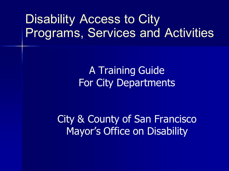 City and County of San Francisco Mayor s Office on Disability 1 Demographics 150,131 Residents with disabilities in San Francisco 37.8% have a physical disability 26.1% have a mental disability 17.1% have a sensory disability 16.4% of people with disabilities are below the poverty level (2X general population) – –2000 U.S.