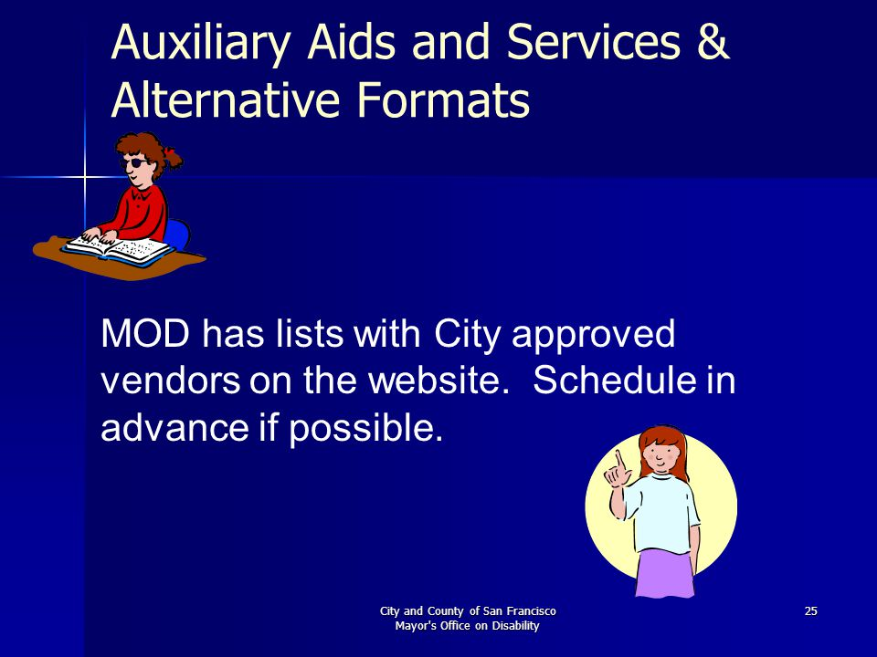 City and County of San Francisco Mayor s Office on Disability 25 Auxiliary Aids and Services & Alternative Formats MOD has lists with City approved vendors on the website.