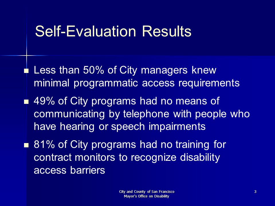 City and County of San Francisco Mayor's Office on Disability 3 Self-Evaluation Results Less than 50% of City managers knew minimal programmatic acces