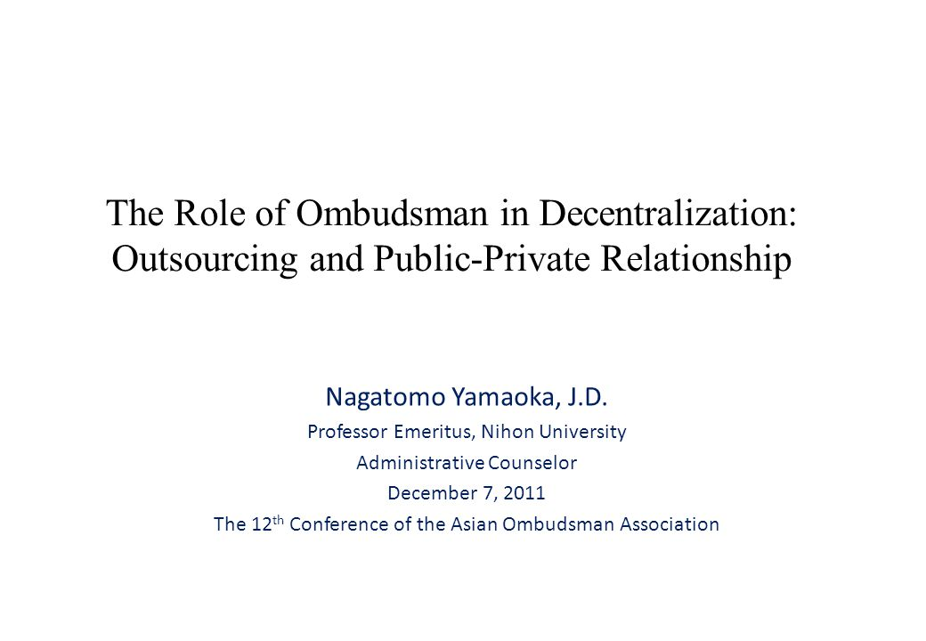 The Role of Ombudsman in Decentralization: Outsourcing and Public-Private Relationship Nagatomo Yamaoka, J.D.