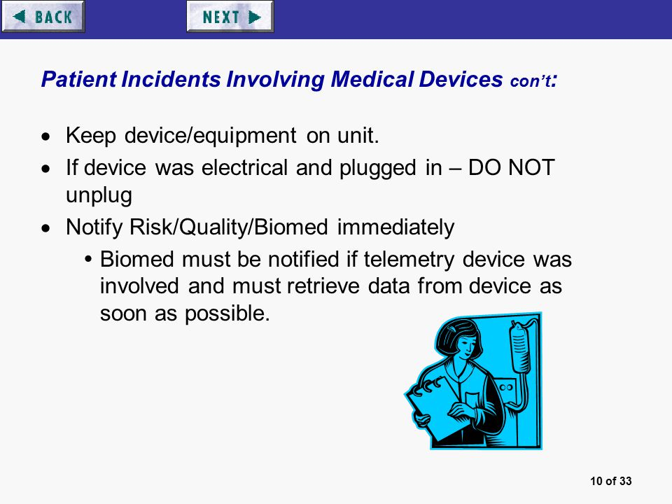 10 of 33 Patient Incidents Involving Medical Devices con't :  Keep device/equipment on unit.
