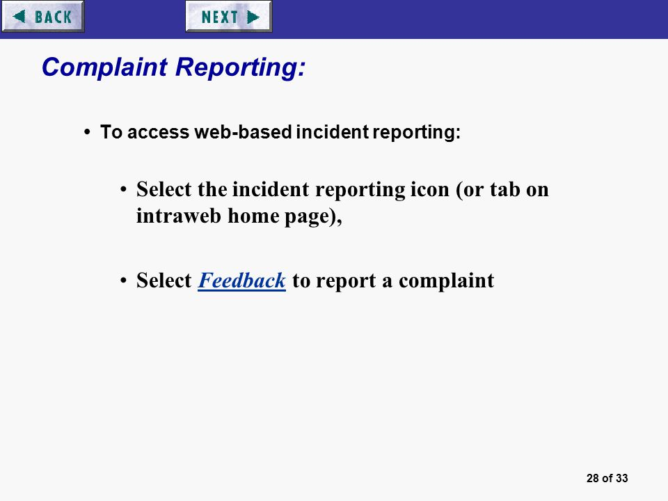 28 of 33 Complaint Reporting:  To access web-based incident reporting: Select the incident reporting icon (or tab on intraweb home page), Select Feedback to report a complaint