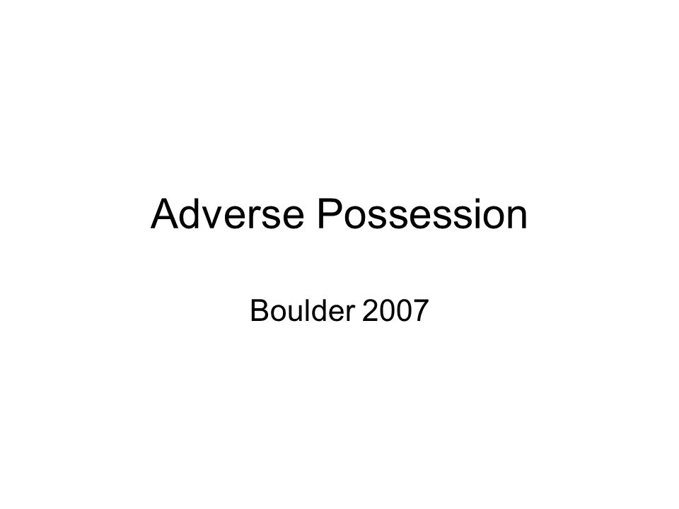 Adverse Possession Boulder 2007
