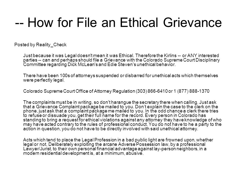 -- How for File an Ethical Grievance Posted by Reality_Check Just because it was Legal doesn't mean it was Ethical. Therefore the Kirlins -- or ANY in