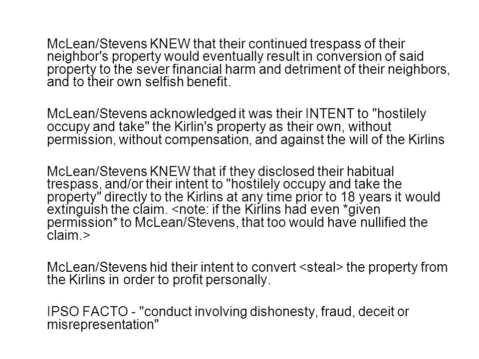 McLean/Stevens KNEW that their continued trespass of their neighbor's property would eventually result in conversion of said property to the sever fin